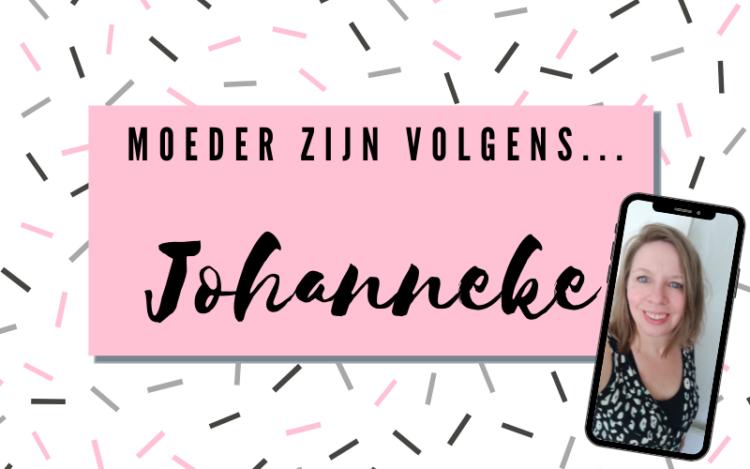 Moeder zijn volgens Johanneke!